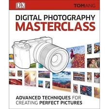 Digital photography Masterclass: Advanced Techniques for Creating Perfect...