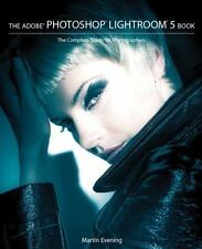 The Adobe Photoshop Lightroom 5 Book: The Complete Guide for Photographers by E