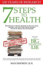 7 Steps to Health : Scientifically Proven Methods to Help You Stop, Reverse,...