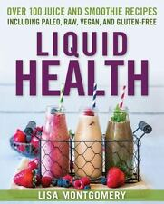 Liquid Health by Lisa Montgomery Over 100 Juice and Smoothie Recipes Book