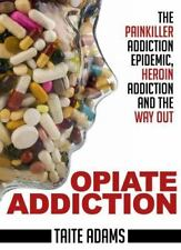 Opiate Addiction - The Painkiller Addiction Epidemic, Heroin Addiction and the W