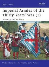 Imperial Armies of the Thirty Years' War: v. 1: Infantry and Artillery MAA 457.