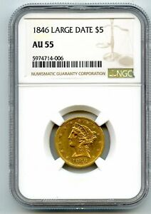1846 $5 Liberty Head Half Eagle Gold Coin NGC AU 55 LARGE DATE