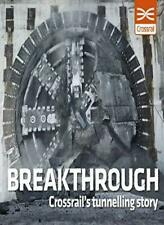 Breakthrough: Crossrail's Tunnelling Story,Sarah Allen,Crossrail Staff, Andrew