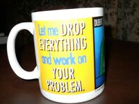 "DILBERT by Scott Adams ""Let me DROP EVERYTHING and work on YOUR PROBLEM."" cup"