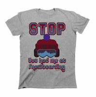 Stop You Had Me At SNOWBOARDING T-Shirt Mens Extreme Sports Gift Snowboarder Top