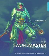 3D Masterclass: The Swordmaster in 3ds Max and ZBrush: The Ultimate Guide to