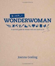 Simply Wonderwoman: A Survival Guide for Women with Too Much To Do by Joanna...