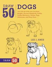 Draw 50 Dogs : The Step-by-Step Way to Draw Beagles, German Shepherds,...