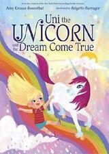 Uni the Unicorn and the Dream Come True by Amy Krouse Rosenthal, Brigette Bar...