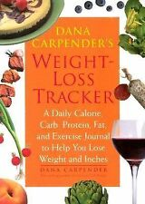Dana Carpender's Weight-Loss Tracker: A Daily Calorie, Carb, Protein, Fat, and E