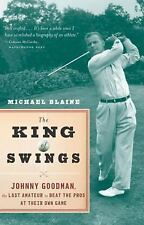 The King of Swings : Johnny Goodman, the Last Amateur to Beat the Pros at...
