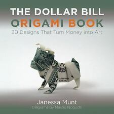 The Dollar Bill Origami Book: 30 Designs That Turn Money into Art by Munt, Jane