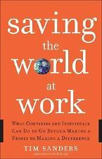Saving the World at Work : What Companies and Individuals Can Do to Go Beyond Ma