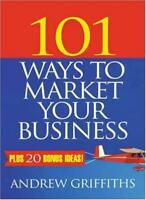 101 Ways to Market Your Business (101 . . . Series) By Andrew Griffiths