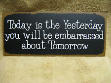 Today is  yesterday you will be embarressed tomorow Metal Sign Decor Bar FUNNY