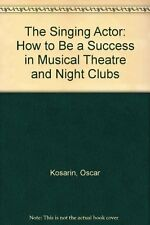 The Singing Actor: How to Be a Success in Musical