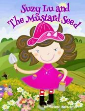 Suzy Lu and the Mustard Seed : How a Little Faith Can Bring Our Dreams Come...