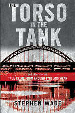 Wade, Stephen, The Torso in the Tank and Other Stories: True Crime from Around T