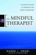 The Mindful Therapist: A Clinician's Guide to Mindsight and Neural Integration (