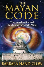 Mayan Code: Time Acceleration and Awakening the World Mind,Barbara Hand Clow,Exc