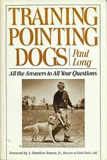 TRAINING POINTING DOGS: All the Answers to Your Questions by Paul Long HUNTING