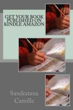 Get Your Book Published on Kindle Amazon by Sandratana Camille (2013, Paperback)
