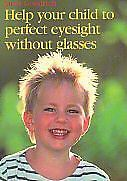 HELP YOUR CHILD TO PERFECT EYESIGHT WITHOUT GLASSES JANET GOODRICH  new PB INSTO