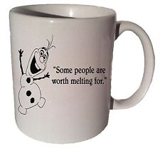 OLAF FROZEN SOME PEOPLE ARE WORTH MELTING FOR quote 11 oz coffee tea mug