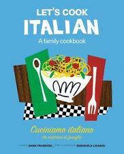Let's Cook Italian, A Family Cookbook: Cuciniamo italiano, Un ricettario di fami