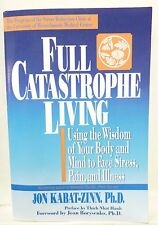 Full Catastrophe Living : Using the Wisdom of Your Body and Mind to Face Stress,