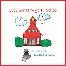 Lucy Wants to Go to School by Lisa Phillips-Poovey (2013, Paperback)