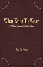 What Knot to Wear? by Russ DeSomer (2011, Paperback)