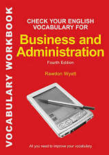 Check Your English Vocabulary for Business and Administration: All you need to i
