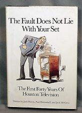 Fault Does Not Lie With Your Set First Forty Years of Houston Television Texas