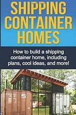Shipping Container Homes: How to build a shipping container home, including plan