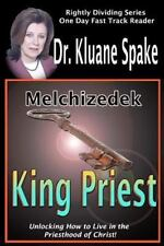 Melchizedek King Priest : Unlocking How to Live in the Priesthood of Christ!...