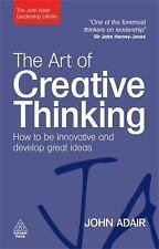 The John Adair Leadership Library: The Art of Creative Thinking : How to Be...