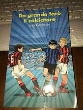 DA GRANDE FARò IL CALCIATORE LUIGI GARLANDO edizione speciale piemme 2008