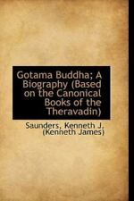 Gotama Buddha; A Biography (Based on the Canonical Books of the Theravadin): ...