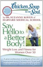 Chicken Soup for the Soul: Say Hello to a Better Body!: Weight Loss and Fitness