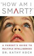How Am I Smart? : A Parent's Guide to Multiple Intelligences by Kathy Koch