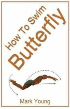 How to Swim Butterfly : A Step-By-Step Guide for Beginners Learning Butterfly...