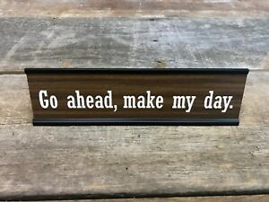GO AHEAD MAKE MY DAY DIRTY HARRY Desk Sign | Name Plate Friend Funny Gag Gift
