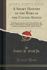 A Short History of the Wars of the United States: Including the Indian and Colon