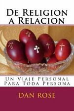 De Religion a Relacion : Un Viaje Personal para Toda Persona by Dan Rose...