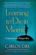Learning to Die in Miami: Confessions of a Refugee Boy by Eire, Carlos