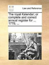 The Royal Kalendar; Or Complete And Correct Annual Register For ... 1778; ......
