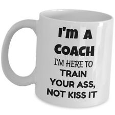 Funny Gift For Coach Coffee Mug Gag Cup - Im Here To Train Your Ass Not Kiss It