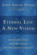 Eternal Life: A New Vision: Beyond Religion, Beyon